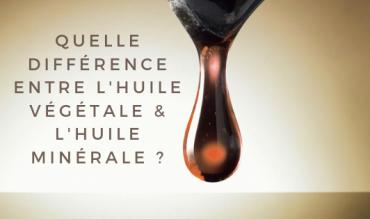Quelle différence entre une huile végétale et une huile minérale ?