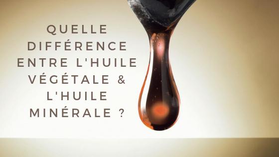 quelle différence entre l'huile végétale et l'huile minérale